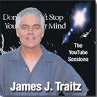 James J. Traitz - Don't Stop Your Mind / The YouTube Sessions - Matter Does Not Exist